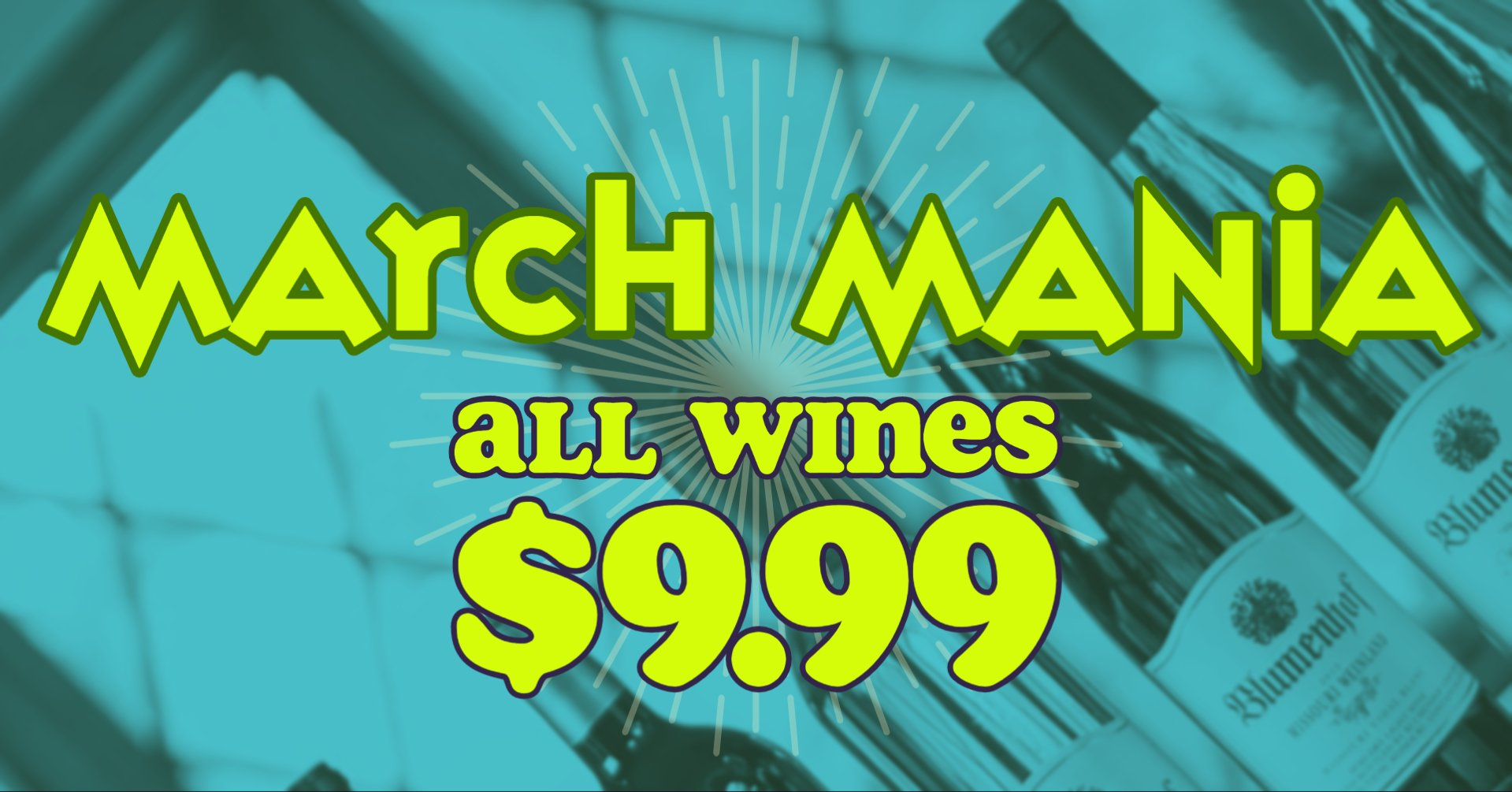 March Mania - All Wines $9.99